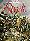 1796-1797 Du Pont dArcole a La Bataille De Rivoli: Les Derniers Jours De La PremieRe Campagne DItalie