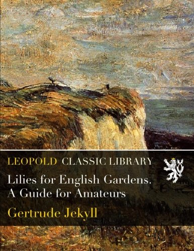 Lilies for English Gardens. A Guide for Amateurs por Gertrude Jekyll