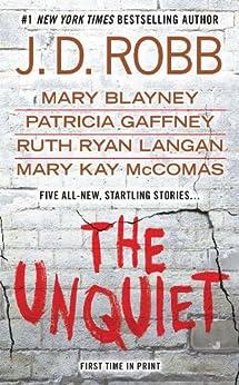 The Unquiet (In Death) von [Robb, J. D., Blayney, Mary, Gaffney, Patricia, Ryan Langan, Ruth, McComas, Mary Kay]
