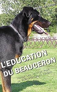 L'EDUCATION DU BEAUCERON: Toutes les astuces pour un Beauceron bien éduqué