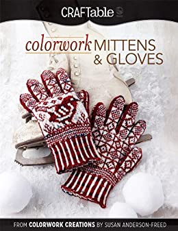 Colorwork Mittens & Gloves: From Colorwork Creations by Susan Anderson-Freed by [Anderson-Freed, Susan]
