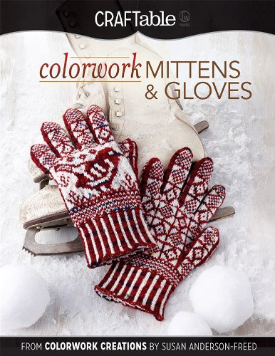Colorwork Mittens Gloves From Colorwork Creations By Susan Anderson Freed