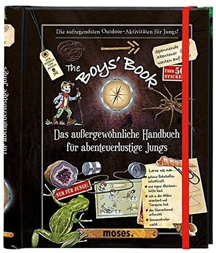 The Boys' Book: Das außergewöhnliche Handbuch für abenteuerliche Jungs -