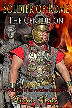 Soldier of Rome: The Centurion (The Artorian Chronicles Book 4) (English Edition) de [Mace, James]