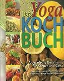 Das Yoga Kochbuch - Vegetarische Ernährung für Körper und Geist - Rezepte aus den Internationalen Sivananda Yoga Vedanta Zentren