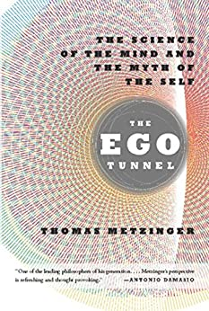 The Ego Tunnel: The Science of the Mind and the Myth of the Self (English Edition)