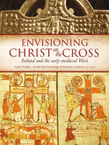Envisioning Christ on the Cross: Ireland and the early medieval West by Four Courts Press (2013-09-27)