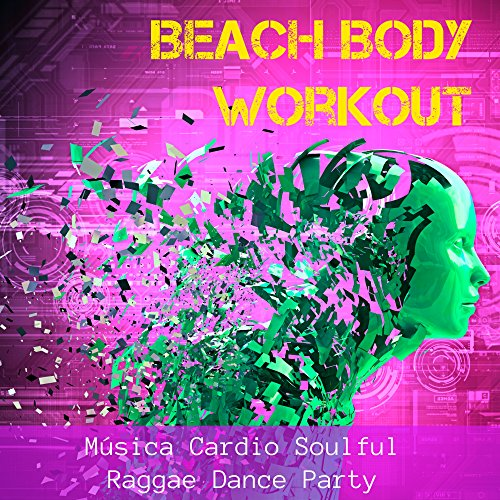 Beach Body Workout - Música Cardio Soulful Raggae Dance Party para Correr Treino Fitness con Sons Tropical House Oriental Lounge Electro Chillout -