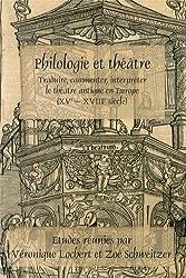 Philologie Et Th'ƒtre: Traduire, Commenter, Interpr'ter Le Th'ƒtre Antique En Europe (Xve - Xviiie SiŠcle)
