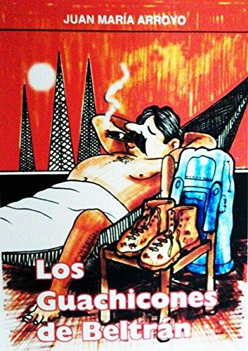 Los Guachicones de Beltrán por Juan María Arroyo