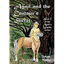 Agnil and the Centaur's Secret: Book 4 of the Agnil's Worlds series
