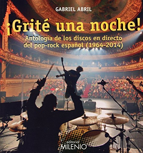 Descargar Libro ¡Grité Una Noche!. Antología De Los Discos En Directo Del Pop-Rock Español (1964-2014) (Música. Vinilomanía) de Gabriel Abril Fernández