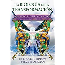La biolog¨ªa de la transformaci¨®n / Spontaneous Evolution: Nuestro futuro positivo (y c¨®mo llegar all¨ª desde aqu¨ª) / Our Positive Future (Spanish Edition) Tra edition by Lipton, Bruce H., Ph.D. (2012) Paperback