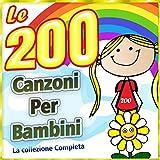 Le 200 canzoni per bambini la raccolta completa