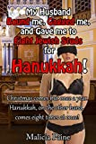 My Husband Bound me, Gagged me, and Gave me to Eight Jewish Studs for Hanukkah!: Christmas comes but once a year. Hanukkah, on the other hand, comes eight ... MMM/f BDSM Group Erotica) (English Edition)