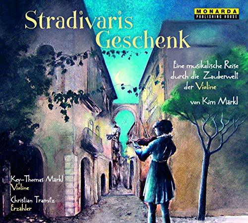 Stradivaris Geschenk - Eine musikalische Reise durch die Zauberwelt der Violine