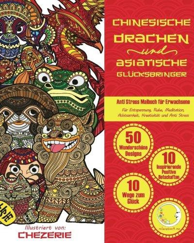 ANTI STRESS Malbuch für Erwachsene: Chinesische Drachen und Asiatische Glücksbringer (Mandalas für Männer und Frauen - Ausmalbuch zur Entspannung,...
