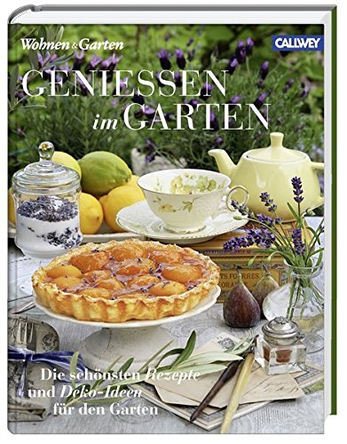 Genießen im Garten: Die schönsten Rezepte und Deko-Ideen für den Garten