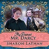 My Dearest Mr. Darcy: An Amazing Journey into Love Everlasting - Darcy Saga Series #3