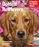 Golden Retrievers: A Complete Pet Owner's Manual (Pet Owner's Manuals)