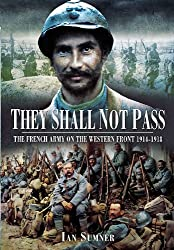 They Shall Not Pass: The French Army on the Western Front 1914-1918 by Ian Sumner (2012-05-19)