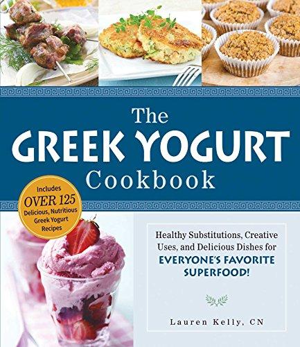 The Greek Yogurt Cookbook: Includes Over 125 Delicious, Nutritious Greek Yogurt Recipes...