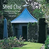 Shed Chic: Outdoor Buildings for Work, Rest, and Play by Coulthard, Sally (2009) Hardcover