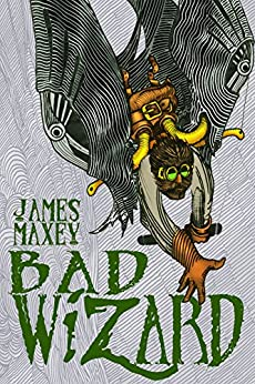 Bad Wizard by [Maxey, James]