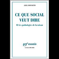 Ce que social veut dire (Tome 2) - Les pathologies de la raison