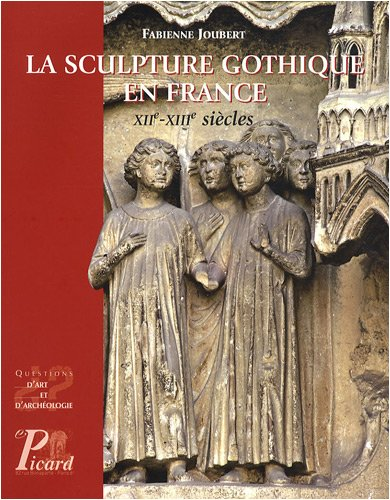La sculpture gothique en France : XIIe-XIIIe siècles par Fabienne Joubert