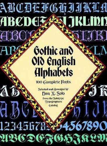 Gothic and Old English Alphabets: 100 Complete Fonts (Lettering, Calligraphy, Typography) por Dan X. Solo
