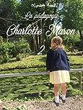 La pédagogie Charlotte Mason 2 (French Edition)