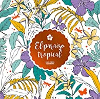 El paraíso tropical: Anti-Stress Coloring par  Varios autores