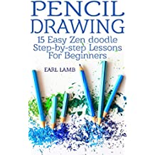 Pencil Drawing: 15 Easy Zen doodle Step-by-step Lessons For Beginners (English Edition)