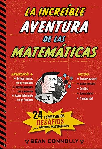 la-increible-aventura-de-las-matematicas-24-temerarios-desafios-para-jovenes-matematicos-no-ficcion-