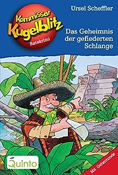 Kommissar Kugelblitz 25. Das Geheimnis der gefiederten Schlange: Kommissar Kugelblitz Ratekrimis