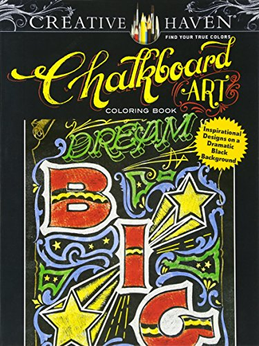 Creative Haven Chalkboard Art Coloring Book: Inspirational Designs on a Dramatic Black Background (Creative Haven Coloring Books)