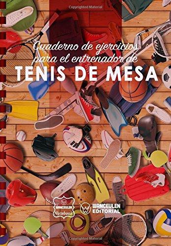 Cuaderno de Ejercicios para el Entrenador de Tenis de Mesa por Wanceulen Notebook