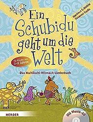 Ein Schubidu geht um die Welt: Das Multikulti-Mitmach-Liederbuch für Kinder von 3 bis 8 Jahren. Mit Musik-CD