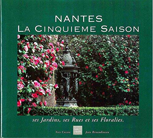 Nantes, la cinquième saison : Ses jardins, ses rues et ses floralies par Yves Cosson