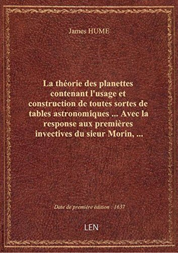 La théorie des planettes contenant l'usage et construction de toutes sortes de tables astronomiques