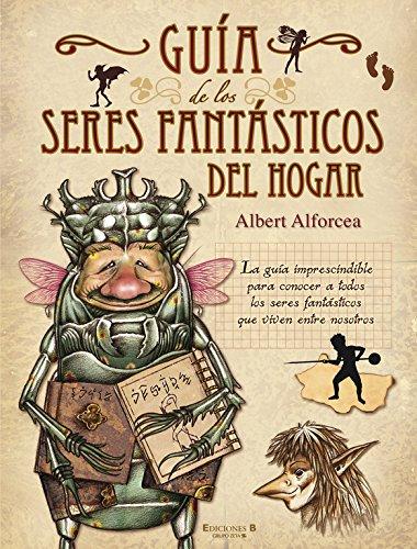 Guía de los seres fantásticos del hogar (B de Blok) por Albert Alforcea Granes