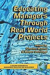 Educating Managers Through Real World Projects (PB) (Research in Management Education & Development)