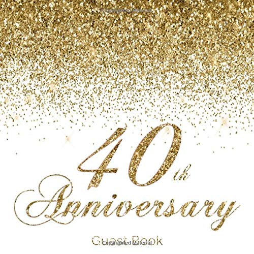 40th Anniversary Guest Book: Modern Guestbook for Fortieth Wedding Anniversary Party Floral Decorated Interior Pages for Photos Sign in Messages & ... Keepsake Gift for Couples Gold & White