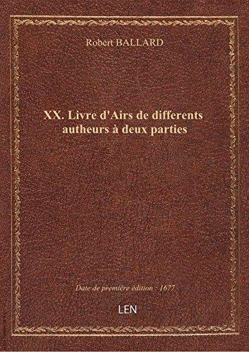 XX. Livre d'Airs de differents autheurs à deux parties