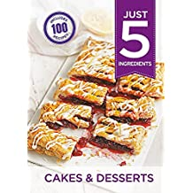 Just 5: Cakes & Desserts: Make life simple with over 100 recipes using 5 ingredients or fewer