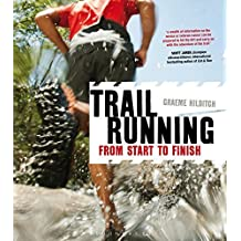 Trail Running: From Start to Finish by Graeme Hilditch (2014-05-22)