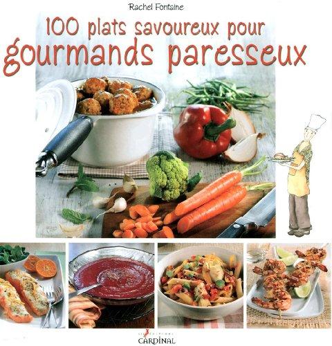 100 Plats Savoureux pour Gourmands Paresseux