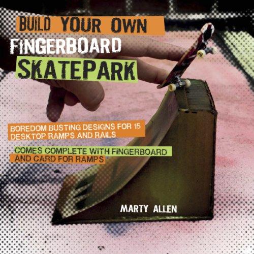 Build Your Own Fingerboard Skatepark: Boredom Busting Designs for 15 Desktop Ramps and Rails por Marty Allen