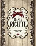 Le mie RICETTE: Quaderno per annotare le proprie ricette (ca. A4)